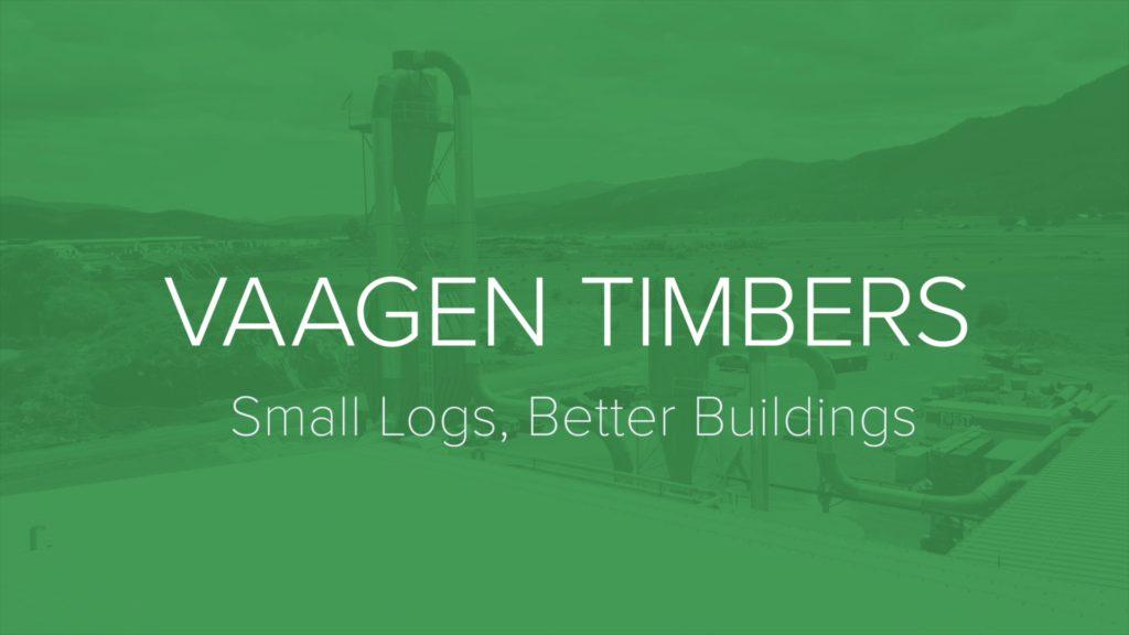 Vaagen Timbers. Small Logs, Better Buildings.